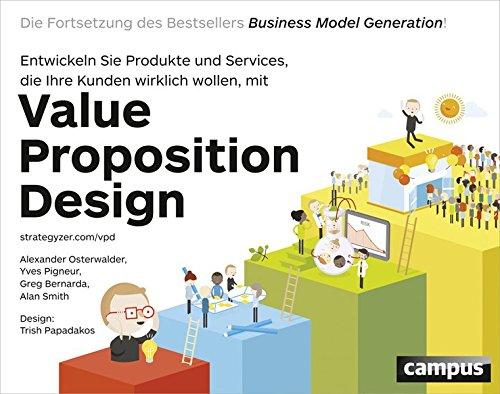 Value Proposition Design: Entwickeln Sie Produkte und Services, die Ihre Kunden wirklich wollen Die Fortsetzung des Bestsellers Business Model Generation! (Kunden)