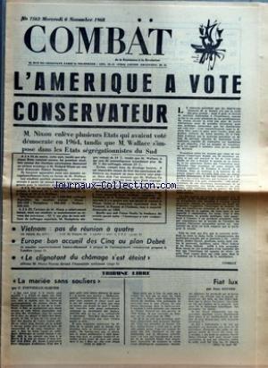 COMBAT [No 7562] du 06/11/1968 - L'AMERIQUE A VOTE CONSERVATEUR - VIETNAM PAS DE REUNION A QUATRE - EUROPE BON ACCUEIL DES CINQ AU PLAN DEBRE - LE CLIGNOTANT DU CHOMAGE S'EST ETEINT - TRIBUNE LIBRE - LA MARIEE SANS SOULIERS PAR F FONVIEILLE-ALQUIER - FIAT LUX PAR JEAN SAVARD
