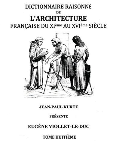 Dictionnaire Raisonné de l'Architecture Française du XIe au XVIe siècle Tome VIII par Eugène Viollet-le-Duc