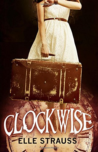 Clockwise: (A young adult time travel novel): Volume 1 (The Clockwise Collection)