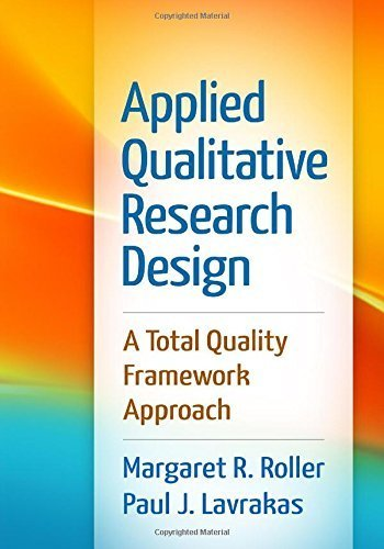 Applied Qualitative Research Design: A Total Quality Framework Approach by Margaret R. Roller MA (2015-01-30)