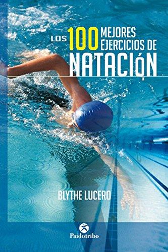 Los 100 mejores ejercicios de natación (Bicolor) (Deportes nº 19) por Blythe Lucero