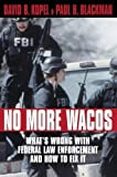 No More Wacos: What's Wrong With Federal Law Enforcement and How to Fix It 1st (first) Edition by Kopel, David B. published by Prometheus Books (1997)
