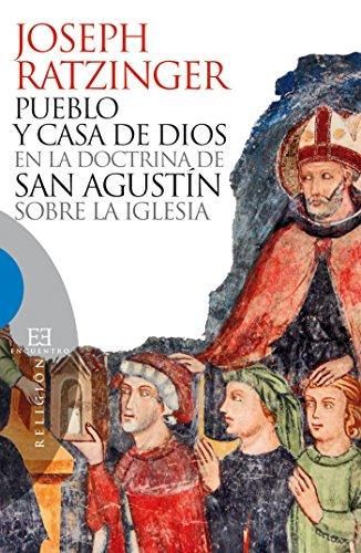 Pueblo y casa de Dios en la doctrina de san Agustín sobre la Iglesia (Ensayo nº 451) por Joseph Ratzinger