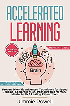 Accelerated Learning: Proven Scientific Advanced Techniques for Speed Reading, Comprehension, Photographic Memory, Mental Math & Lasting Retention. Watch ... (Memory Training) (English Edition) di [Powell, Jimmie]