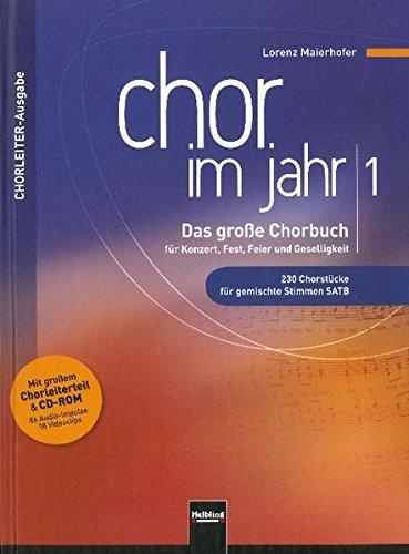 Chor im Jahr 1. Chorleiterausgabe inkl. CD-ROM: Das große Chorbuch für Konzert, Fest, Feier und Geselligkeit. 230 Chorstücke für gemischte Stimmen ... & CD-ROM (86 Audio-Impulse, 18 Videoclips) (Feier Gesangbücher)