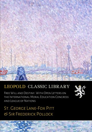 Free Will and Destiny. With Open Letters on the International Moral Education Congress and League of Nations por St. George Lane-Fox Pitt