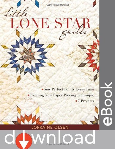 Little Lone Star Quilts: Sew Perfect Points Every Time, Exciting New Paper-Piecing Techniques