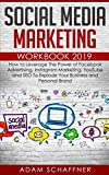 Social Media Marketing Workbook 2019: How to Leverage The Power of Facebook Advertising, Instagram Marketing, YouTube and SEO To Explode Your Business and Personal Brand