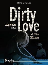 Dirty Love, tome 2 : Apprendre par Jolie Plume