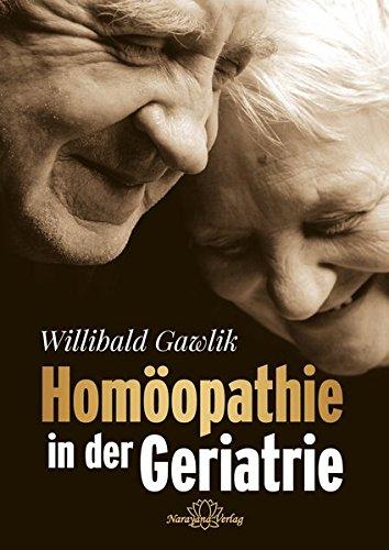Homöopathie in der Geriatrie: Ältere Patienten homöopathisch behandeln und begleiten