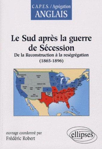 Le Sud aprs la guerre de Scession : de la Reconstruction  la resgrgation (1865-1896)