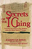 Secrets of the I Ching: Get What You Want in Every Situation Using the Classic Book of Changes