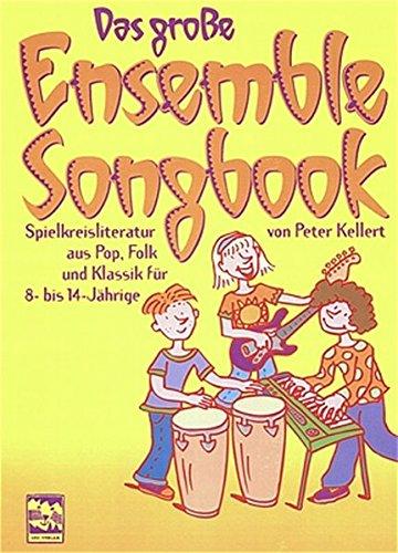 das-grosse-ensemble-songbook-spielkreisliteratur-aus-pop-folk-und-klassik-fur-8-bis-14-jahrige