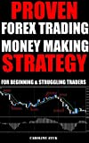 Forex Trading: PROVEN FOREX TRADING MONEY MAKING STRATEGY - JUST 15 MINUTES A DAY (Forex trading strategies, Fx trading strategies, forex trading for beginners): ... and Struggling Traders (English Edition)