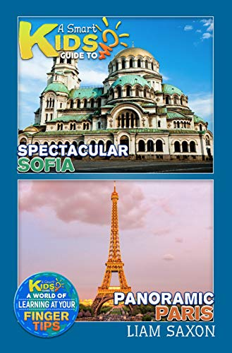 A Smart Kids Guide To Spectacular Sofia and Panoramic Paris: A World Of Learning At Your Fingertips (English Edition)