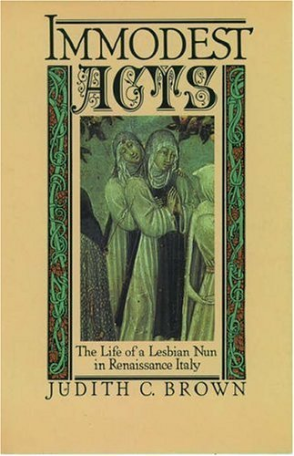 Immodest Acts: The Life of a Lesbian Nun in Renaissance Italy (Studies in the History of Sexuality) 1st edition by Brown, Judith C. (1985) Hardcover
