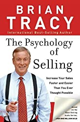 The Psychology of Selling: Increase Your Sales Faster and Easier Than You Ever Thought Possible: How to Sell More, Easier, and Faster Than You Ever Thought Possible by Brian Tracy (18-Jul-2006) Paperback