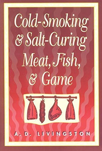 Cold-Smoking & Salt-Curing Meat, Fish, & Game 1st edition by Livingston, A. D. (1995) Paperback