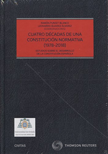 Cuatro décadas de una Constitución normativa (1978-2018): Estudios sobre el desarrollo de la Constitución Española. (Estudios y Comentarios de Legislación) por Leonardo Álvarez Álvarez