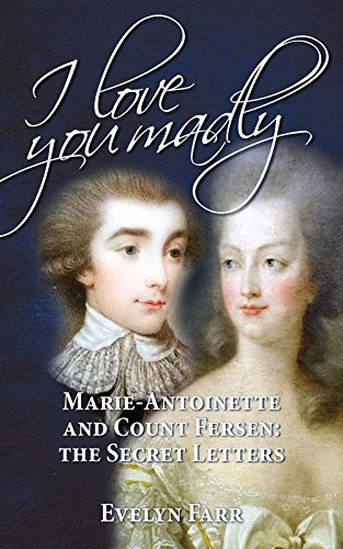 I Love You Madly: Marie-Antoinette and Count Fersen: The Secret Letters (Französische Ferse)