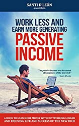 Work Less and Earn More Generating Passive Income: (English edition)