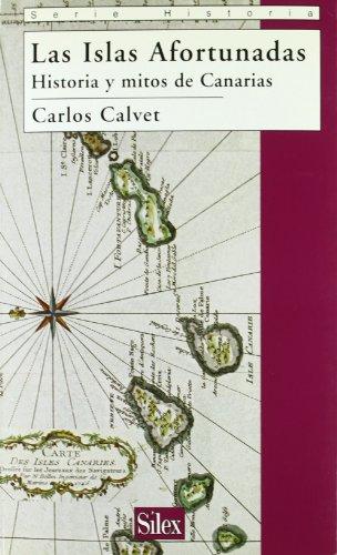 Las Islas Afortunadas: Historia y mito de Canarias (Historia (silex)) por Carlos Calvet Catá