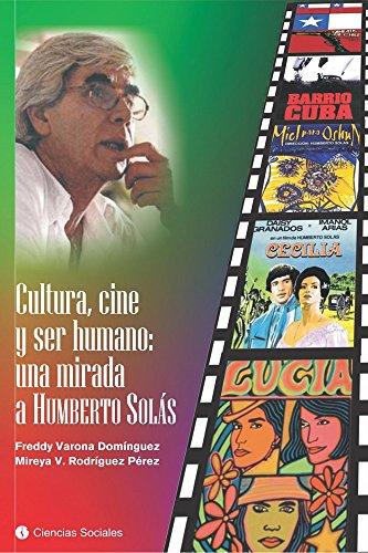 Cultura, cine y ser humano: una mirada a Humberto Solás por Freddy Varona Domínguez