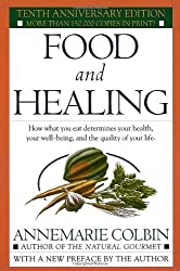Food and Healing: How What You Eat Determines Your Health, Your Well-Being, and the Quality of Your Life by Annemarie Colbin (1986-07-12)