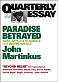 Paradise Betrayed: West Papua's Struggle for Independence (Quarterly Essay 7) by John Martinkus front cover