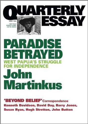 Paradise Betrayed: West Papua's Struggle for Independence (Quarterly Essay 7)