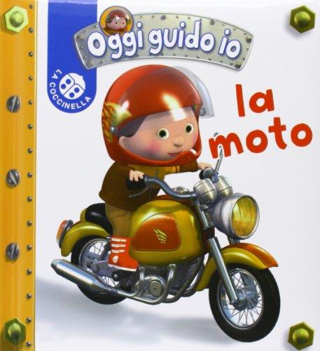 La moto. Oggi guido io. Ediz. illustrata