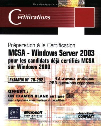 MCSA - Windows Server 2003 - pour les candidats déjà certifiés MCSA sur Windows 2000 - Examen 70-292 par Jean-Yves Corfmat