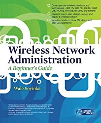Wireless Network Administration A Beginner's Guide (Network Pro Library) by Wale Soyinka (2010-08-09)