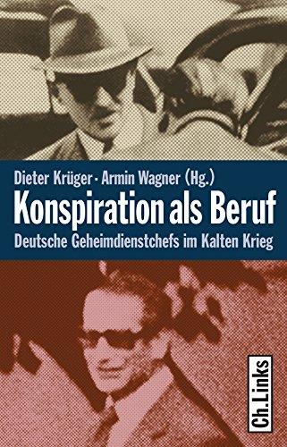 Konspiration als Beruf: Deutsche Geheimdienstchefs im Kalten Krieg (Politik & Zeitgeschichte)