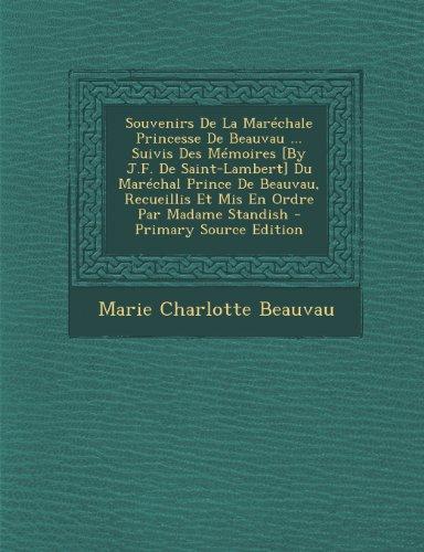 Souvenirs de La Marechale Princesse de Beauvau ... Suivis Des Memoires [By J.F. de Saint-Lambert] Du Marechal Prince de Beauvau, Recueillis Et MIS En Ordre Par Madame Standish - Primary Source Edition