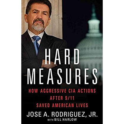 [Hard Measures: How Aggressive CIA Actions After 9/11 Saved American Lives] (By: Jose A. Rodriguez) [published: May, 2012]