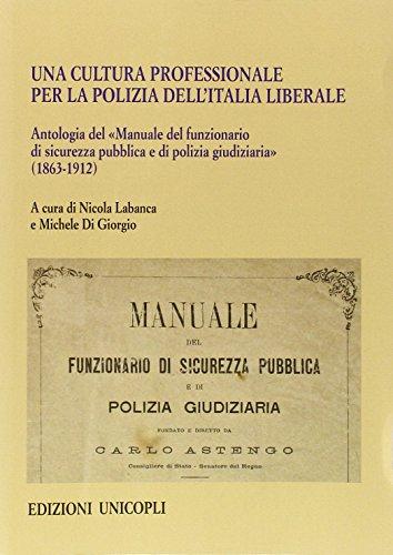 Una cultura professionale per la polizia dell'Italia liberale. Antologia del «Manuale del funzionario di sicurezza pubblica e di polizia giudiziaria» (1863-1912)