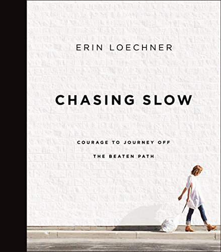 Chasing Slow: Courage to Journey Off the Beaten Path (English Edition)