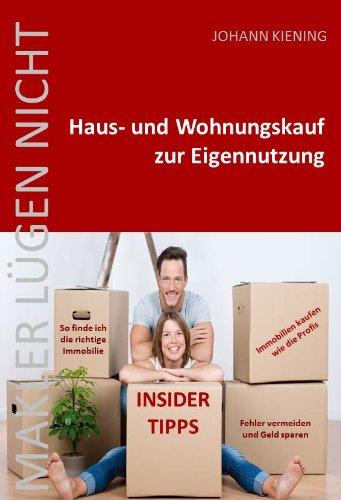 Hauskauf und Wohnungskauf zur Eigennutzung * Insider Tipps vom Profi * So finde ich die richtige Immobilie * Fehler vermeiden und Geld sparen *