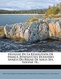 Histoire de La Revolution de France, Pendant Les Dernieres Annees Du Regne de Louis XVI, Volume 18...