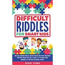 Difficult Riddles For Smart Kids: 300 Challenging Riddles, Brain Teasers and Trick Questions for Very Smart Kids Age 4-8 and 9-12 to Enjoy Many Moments of Fun With the Whole Family! (English Edition)