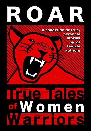 Roar: True Tales of Women Warriors (English Edition)