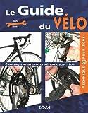 Le Guide du vélo - Choisir, entretenir et réparer son vélo