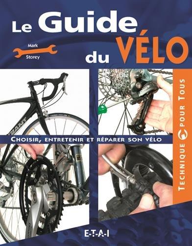 Le Guide du vélo : Choisir, entretenir et réparer son vélo