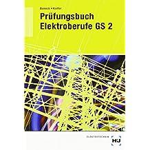 Prüfungsbücher  Elektroberufe: Prüfungsbuch Elektroberufe: Prüfungsbuch Elektroberufe GS2: Energie- und Gebäudetechnik Lernfelder 3. und 4. Ausbildungsjahr