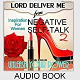 Lord Deliver Me from Negative Self-Talk 2: Unleash Your Power (Inspiration for Women)