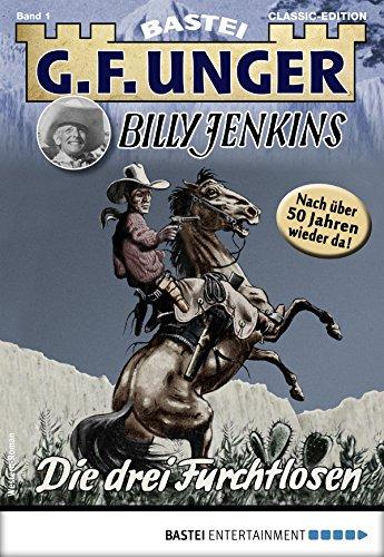 G. F. Unger Billy Jenkins 1 - Western: Die drei Furchtlosen (G.F. Unger Classic-Edition)