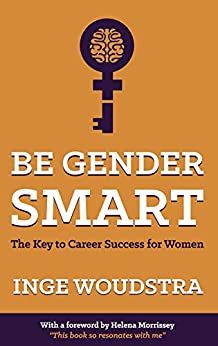 Be Gender Smart - The Key to Career Success for Women by [Woudstra, Inge]