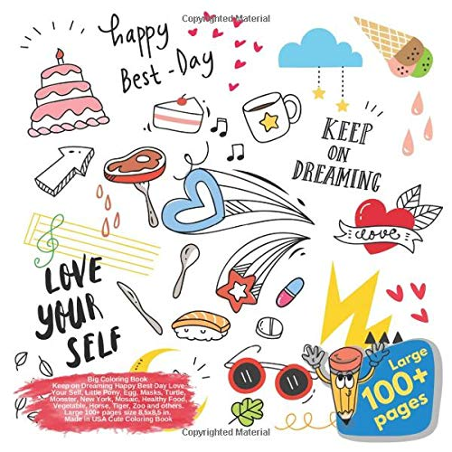 Big Coloring Book Keep on Dreaming Happy Best Day Love Your Self, Little Pony, Egg, Masks, Turtle, Monster, New York, Mosaic, Healthy Food, Vegetable, ... Day Love Your Self and others Doodle, Band 1) - New Monster York Von